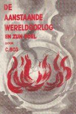 De aanstaande wereldoorlog en zijn doel-C. Bos