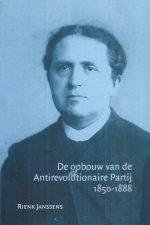De opbouw van de Antirevolutionaire Partij 1850-1888-Rienk Janssens-9065506330