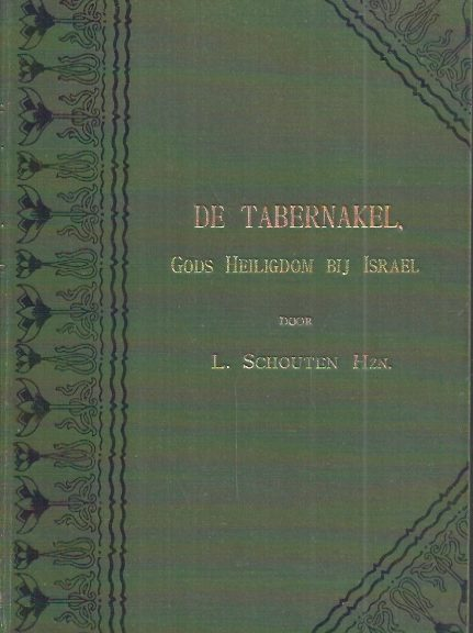De tabernakel, Gods Heiligdom bij Israel door L. Schouten Hzn-D