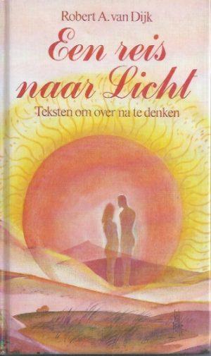 Een reis naar licht, teksten om over na te denken-Robert A. van Dijk-9060576659