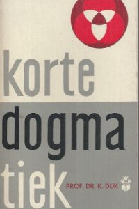 Korte Dogmatiek-Prof.Dr. K. Dijk