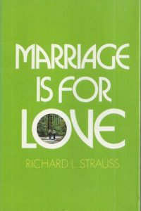Marriage is for love-Richard L. Strauss-0842341803