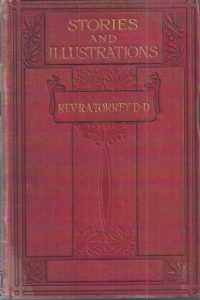 Stories and illustrations by the Rev. R.A. Torrey, edited by J. Kennedy Maclean