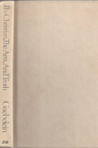 The Christian, the Arts, and Truth-Frank E. Gaebelein-0880701145
