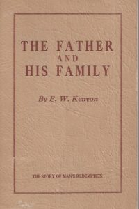 The Father and His Family-E.W. Kenyon-6th ed.1937