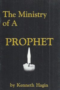 The Ministry of A Prophet-By Kenneth Hagin