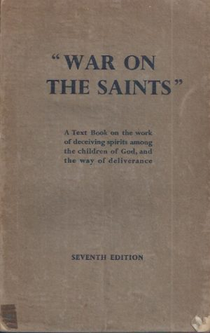 War on the Saint, A Text Book on the Work of Deceiving Spirits(seventh edition)-Jessie Penn-Lewis and Evan Roberts