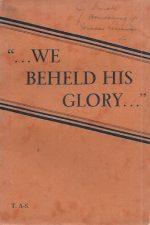 We Beheld His Glory-Meditations in John's Gospel-Vol. I-T. Austin-Sparks