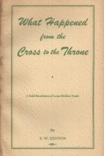 What Happened from the Cross to the Throne-E.W. Kenyon-First 10,000 edition
