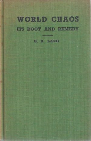 World chaos, its root and remedy-By G.H. Lang