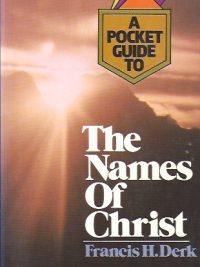(A Pocket Guide to) The Names of Christ-Francis H. Derk-0871233908