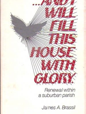 And I will fill this house with glory-James A. Brassil-0914544195