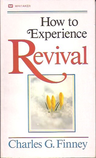 How To Experience Revival-Charles G. Finney-0883681404