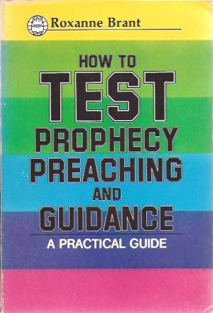 How to test Prophecy, Preaching and Guidance-Roxanne Brant
