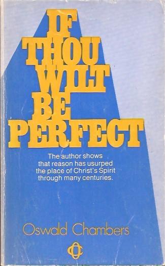 If thou wilt be perfect-Oswald Chambers-0551053186