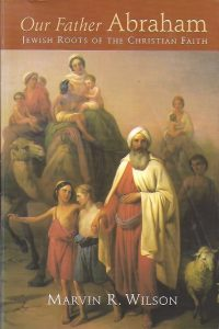 Our Father Abraham, Jewish Roots of the Christian Faith-Marvin R. Wilson-0802804233-9780802804235-reprinted 2001