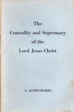 The Centrality and Supremacy of the Lord Jesus Christ-T. Austin-Sparks-Pamphlet