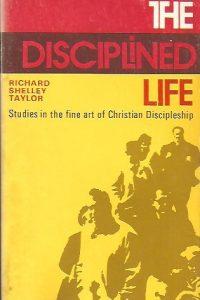 The Disciplined Life-Richard Shelley Taylor-0871230984