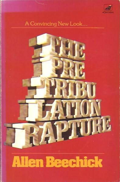The Pre-Tribulation Rapture-Allen Beechick-0896360407