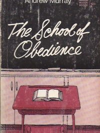 The School of Obedience-Andrew Murray-Moody Books 33-73