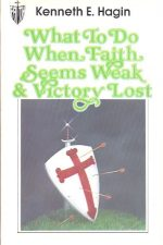 What to Do When Faith Seems Weak & Victory Lost-Kenneth E. Hagin-0892765011