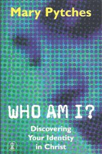 Who Am I- Discovering Your Identity in Christ-Mary Pytches-0340722347