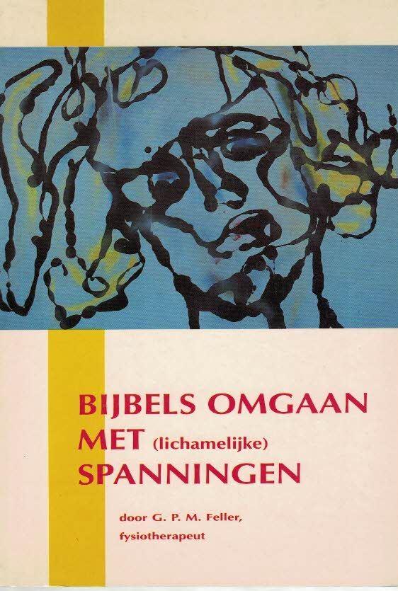 Bijbels omgaan met (lichamelijke) spanningen-G.P.M. Feller-9074507018