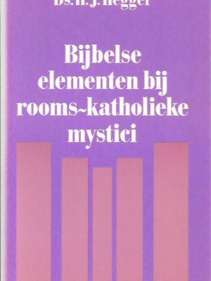 Bijbelse elementen bij rooms-katholieke mystici-H.J. Hegger-9024222508
