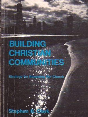 Building Christian Communities-Stephen B. Clark-0877930430