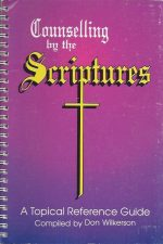 Counseling by the Scriptures-A Topical Reference Guide-Compiled by Don Wilkerson
