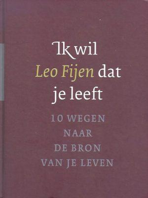 Ik wil dat je leeft-tien wegen naar de bron van je leven-Leo Fijen-902595586X