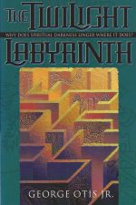 The Twilight Labyrinth-George Otis, Jr.-0800792556-9780800792558