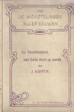 Van de worstelingen aller eeuwen-De geschiedenis van Gods kerk op aarde-J. Kuiper