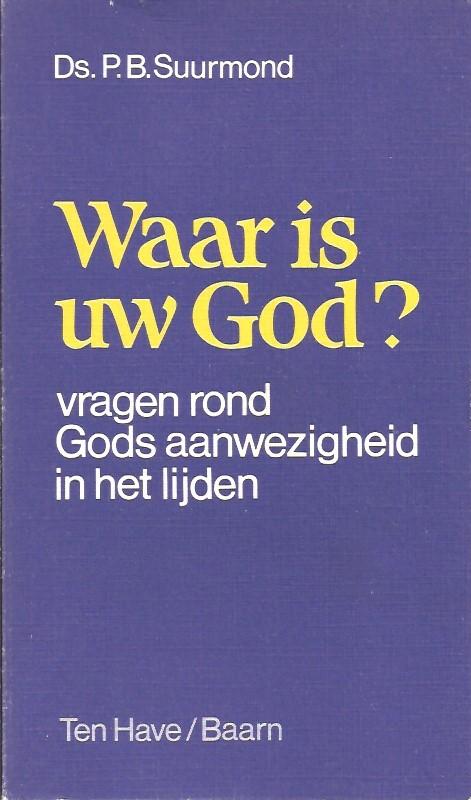 Waar is uw God-Ds. P.B. Suurmond-9025944256