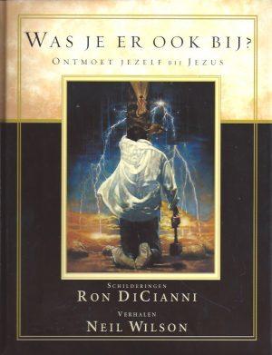 Was je er ook bij-ontmoet jezelf bij Jezus-Ron DiCianni-Neil Wilson-9063534647-9789063534646