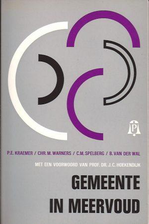 Gemeente in meervoud-De kerk op nieuwe wegen-P.E. Kraemer, Chr. M. Warners, G.M. Spelberg, B. van der Wal