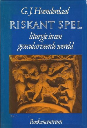 Riskant spel-liturgie in een geseculariseerde wereld-G.J. Hoenderdaal-9023905121