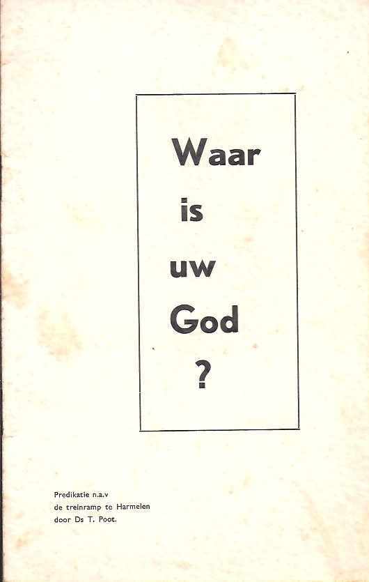 Waar is uw God-Predikatie n.a.v. de treinramp te Harmelen-Ds T. Poot