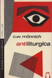 Antiliturgica-Enige aantekeningen bij de viering van de kerkelijke feesten-C.W. Monnich