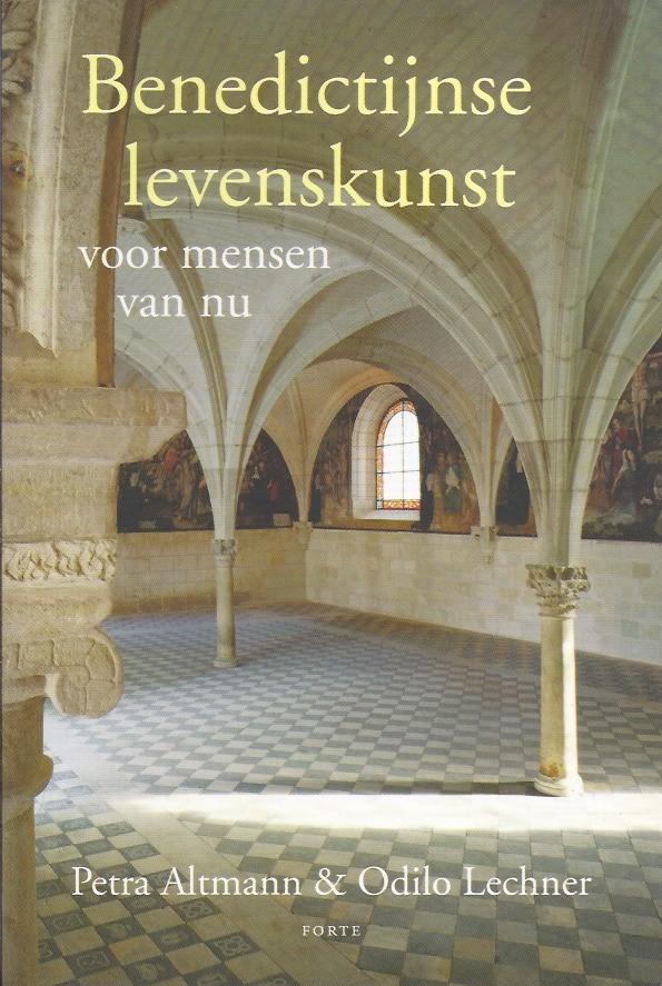 Benedictijnse levenskunst voor mensen van nu-Petra Altmann & Odilo Lechner-9789058778765