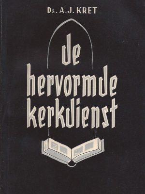 De Hervormde Kerkdienst-een dogmatische bezinning op een hoofdstuk uit de liturgiek-A.J. Kret