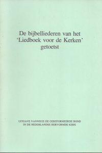 De bijbelliederen van het Liedboek voor de kerken getoetst-Gereformeerde Bond in de Nederlandse Hervormde Kerk