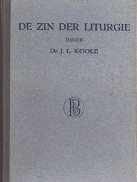 De zin der liturgie-een boekje voor hen die belangstellen in onze kerkdiensten-J.L. Koole