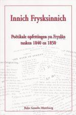 Innich Frysksinnich-poetikale opfettingen yn Fryslan tusken 1840 en 1850-Babs Gezelle Meerburg-9061719224