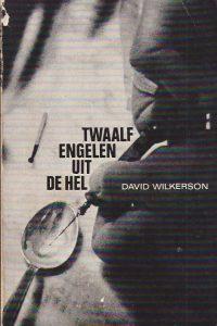 Twaalf engelen uit de hel-David Wilkerson met Leonard Ravenhill-4e druk