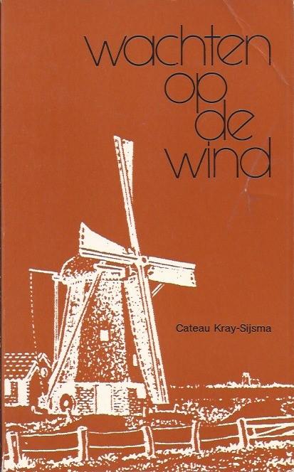 Wachten op de wind-Cateau Kray-Sijsma-Elisabethbode, 2e druk 1977