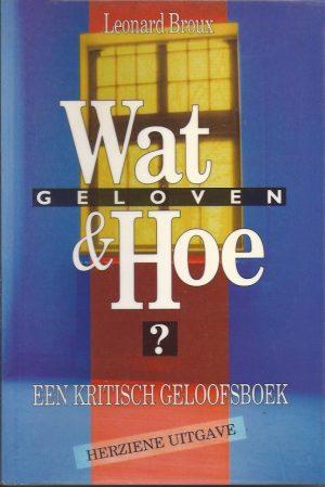 Wat & Hoe geloven-een kritisch geloofsboek-Herziene Uitgave-Leonard Broux-9052321019