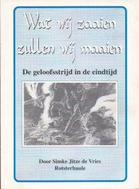 Wat wij zaaien zullen wij maaien-De geloofsstrijd in de eindtijd-Simke Jitze de Vries