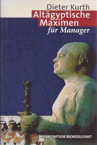Altagyptische Maximen fur Manager-Die Lehre des Ptahhtep-Dieter Kurth