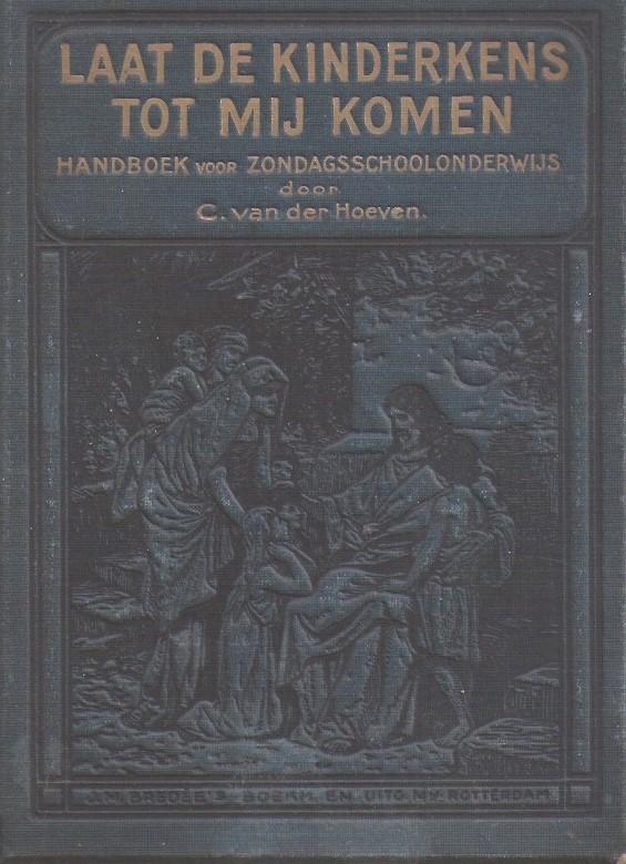Laat de kinderkens tot mij komen-Handboek voor het onderwijs in de bijbelsche geschiedenis op de zondagsschool en de christelijke school door C. van der Hoeven